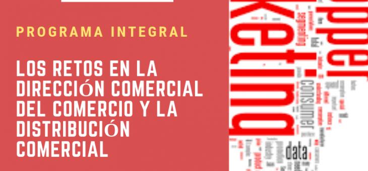 FEBRERO 2019. PROGRAMA INTEGRAL: LOS RETOS ACTUALES EN LA DIRECCIÓN COMERCIAL DEL COMERCIO & DISTRIBUCIÓN